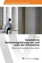 Gesetzliche Bankenregulierung vor und nach der Finanzkrise
