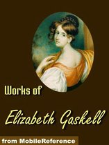 Works Of Elizabeth Gaskell: North And South, Wives And Daughters, Ruth, The Moorland Cottage, The Life Of Charlotte Bronte & More. (Mobi Collected Works)