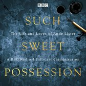 """Omslag Such Sweet Possession: The Life and Loves of """"Gentleman Jack"""", Anne Lister"""