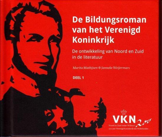Noord en Zuid onder Willem I. 200 jaar Verenigd Koninkrijk der Nederlanden 1 -   De Bildungsroman van het Verenigd Koninkrijk