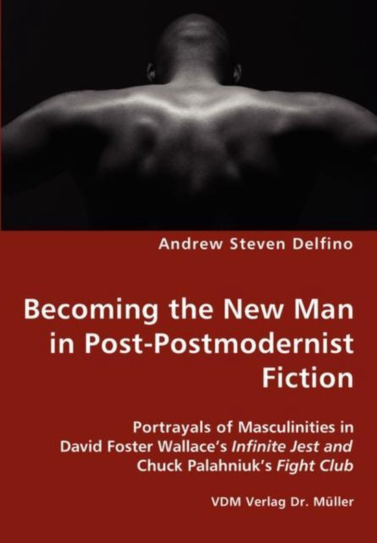 Boek cover Becoming the New Man in Post-Postmodernist Fiction - Portrayals of Masculinities in David Foster Wallaces Infinite Jest and Chuck Palahniuks Fight Club van Andrew Steven Delfino (Paperback)