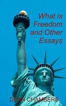 What Is Freedom and Other Essays