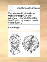 The Whole Critical Works of Monsieur Rapin, in Two Volumes. ... Newly Translated Into English by Several Hands. Volume 2 of 2
