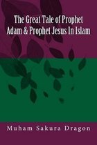 The Great Tale of Prophet Adam & Prophet Jesus in Islam