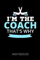 I'm the Coach That's Why Notebook