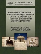 Zenith-Detroit Corporation V. Bendix Stromberg Carburetor Co U.S. Supreme Court Transcript of Record with Supporting Pleadings