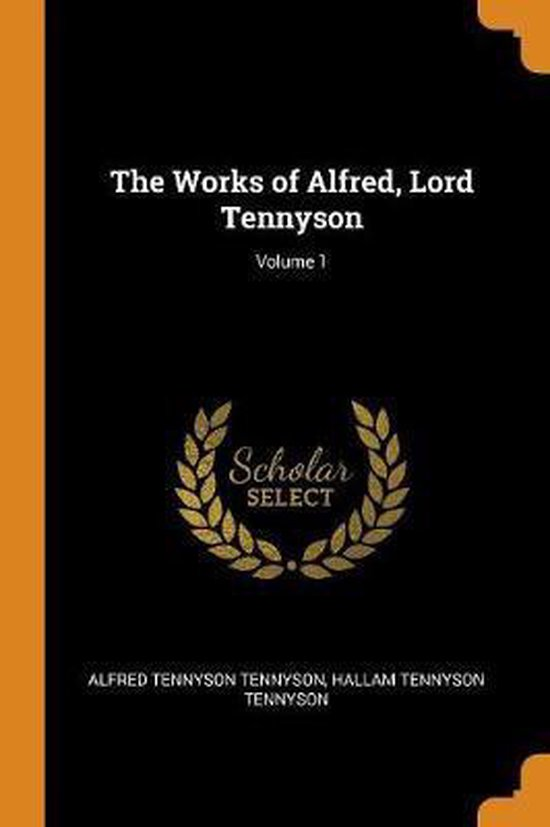 The Works of Alfred, Lord Tennyson; Volume 1
