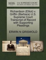 Richardson (Elliot) V. Griffin (Barbara) U.S. Supreme Court Transcript of Record with Supporting Pleadings