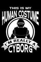This Is My Human Costume I'm Really A Cyborg