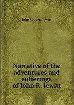Narrative of the Adventures and Sufferings of John R. Jewitt