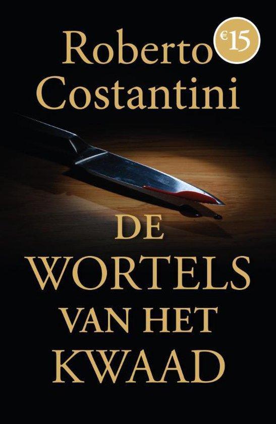 De wortels van het kwaad - Roberto Costantini |