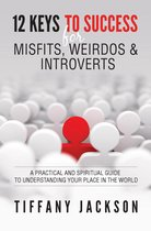 Omslag 12 Keys to Success for Misfits, Weirdos & Introverts: A Practical and Spiritual Guide to Understanding Your Place in the World