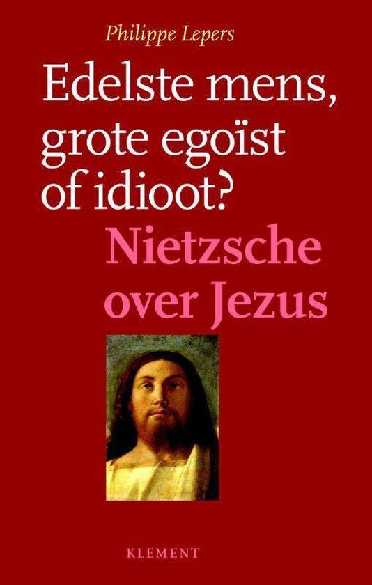 Edelste mens, grote egoïst of idioot? - Philippe Lepers |
