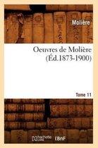 Oeuvres de Moliere. Tome 11 (Ed.1873-1900)