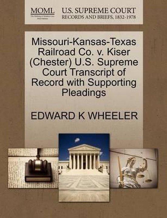 Missouri-Kansas-Texas Railroad Co. V. Kiser (Chester) U.S. Supreme Court Transcript of Record with Supporting Pleadings