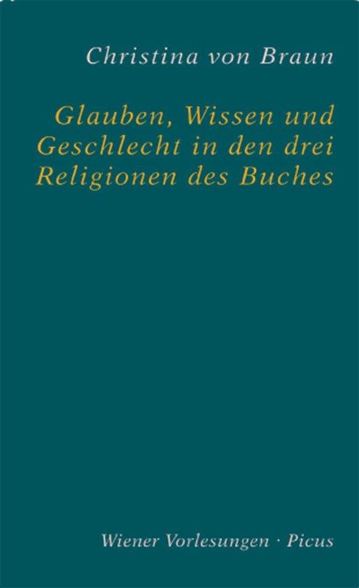 Boek cover Glauben, Wissen und Geschlecht in den drei Religionen des Buches van Christina Von Braun (Onbekend)