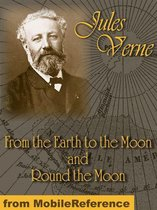 From The Earth To The Moon And Round The Moon (Mobi Classics)