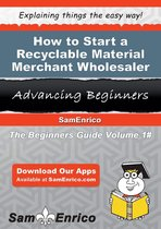 How to Start a Recyclable Material Merchant Wholesaler Business