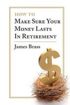 How to Make Sure Your Money Lasts in Retirement