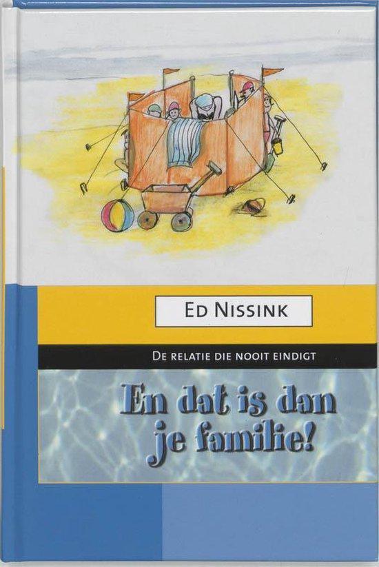 En dat is dan je familie ! - Ed Nissink  