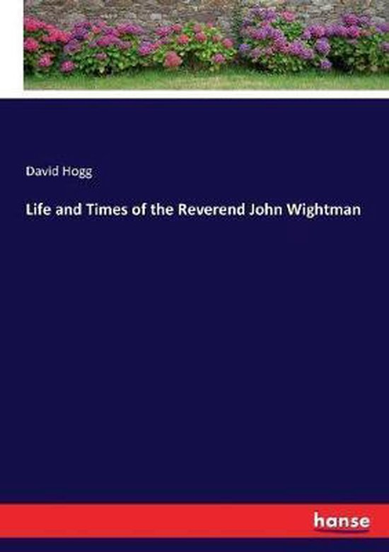 Life and Times of the Reverend John Wightman