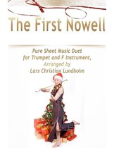 The First Nowell Pure Sheet Music Duet for Trumpet and F Instrument, Arranged by Lars Christian Lundholm