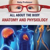 All about the Body - Anatomy and Physiology
