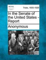 In the Senate of the United States - Report