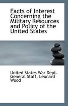 Facts of Interest Concerning the Military Resources and Policy of the United States