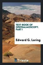 Text-Book of Ophthalmoscopy. Part I