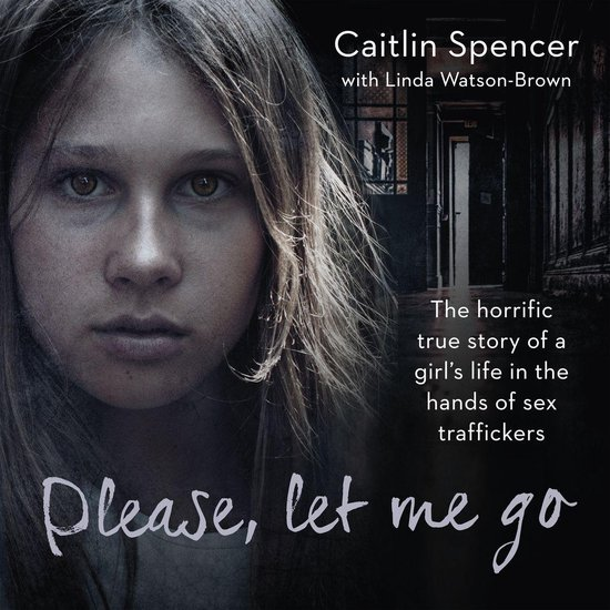 Boek cover Please, Let Me Go - The Horrific True Story of a Girls Life In The Hands of Sex Traffickers van Caitlin Spencer (Onbekend)