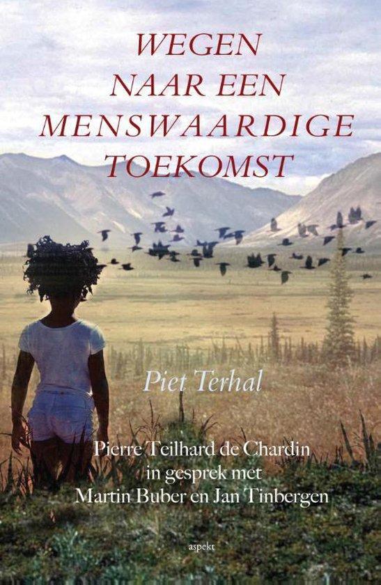 Wegen naar een menswaardige toekomst - Piet Terhal  