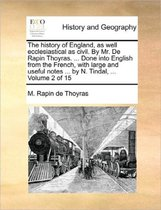 The History of England, as Well Ecclesiastical as Civil. by Mr. de Rapin Thoyras. ... Done Into English from the French, with Large and Useful Notes ... by N. Tindal, ... Volume 2 of 15