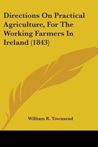 Directions on Practical Agriculture, for the Working Farmers in Ireland (1843)