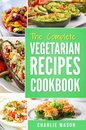 The Complete Vegetarian Recipes Cookbook