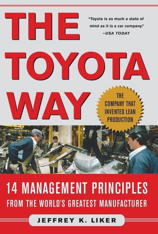 The Toyota Way : 14 Management Principles from the World's Greatest Manufacturer: 14 Management Principles from the World's Greatest Manufacturer