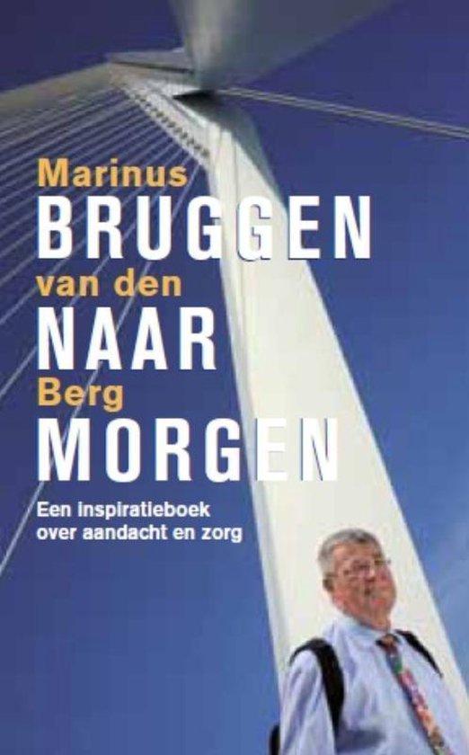 Bruggen naar morgen - Marinus van den Berg |