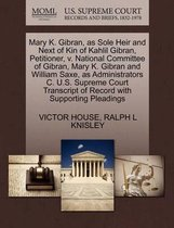 Mary K. Gibran, as Sole Heir and Next of Kin of Kahlil Gibran, Petitioner, V. National Committee of Gibran, Mary K. Gibran and William Saxe, as Administrators C. U.S. Supreme Court Transcript of Record with Supporting Pleadings