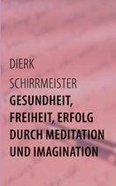 Gesundheit, Freiheit, Erfolg durch Meditation und Imagination
