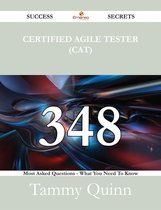 Certified Agile Tester (CAT) 348 Success Secrets - 348 Most Asked Questions On Certified Agile Tester (CAT) - What You Need To Know