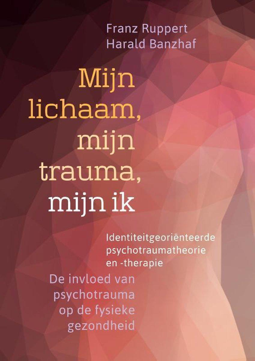 bol.com | Mijn lichaam, mijn trauma, mijn ik | 9789463160216 | Franz  Ruppert | Boeken