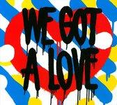 We Got A Love