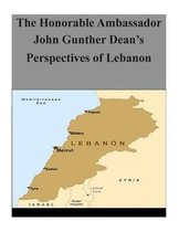 The Honorable Ambassador John Gunther Dean's Perspectives of Lebanon
