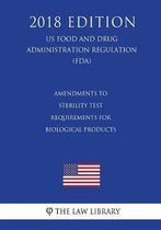 Amendments to Sterility Test Requirements for Biological Products (Us Food and Drug Administration Regulation) (Fda) (2018 Edition)