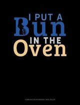 I Put a Bun in the Oven