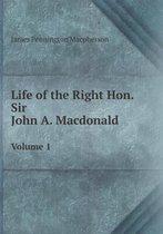 Life of the Right Hon. Sir John A. MacDonald Volume 1