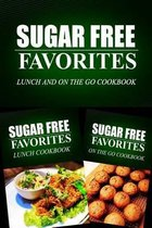 Sugar Free Favorites - Lunch and on the Go Cookbook