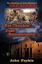 Not Thinkin'... Just Rememberin'... the Making of John Wayne's The Alamo