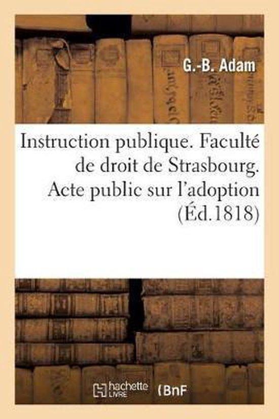 Instruction publique. Faculte de droit de Strasbourg. Acte public sur l'adoption soutenu