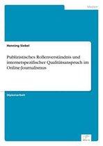 Publizistisches Rollenverstandnis und internetspezifischer Qualitatsanspruch im Online-Journalismus